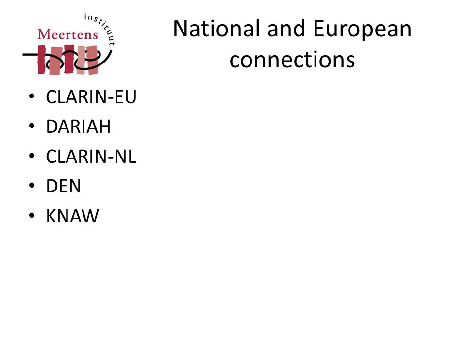 National and European connections • CLARIN-EU • DARIAH • CLARIN-NL • DEN • KNAW