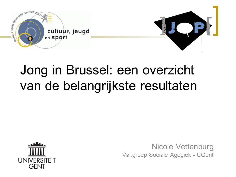Jong in Brussel: een overzicht van de belangrijkste resultaten Nicole Vettenburg Vakgroep Sociale Agogiek - UGent