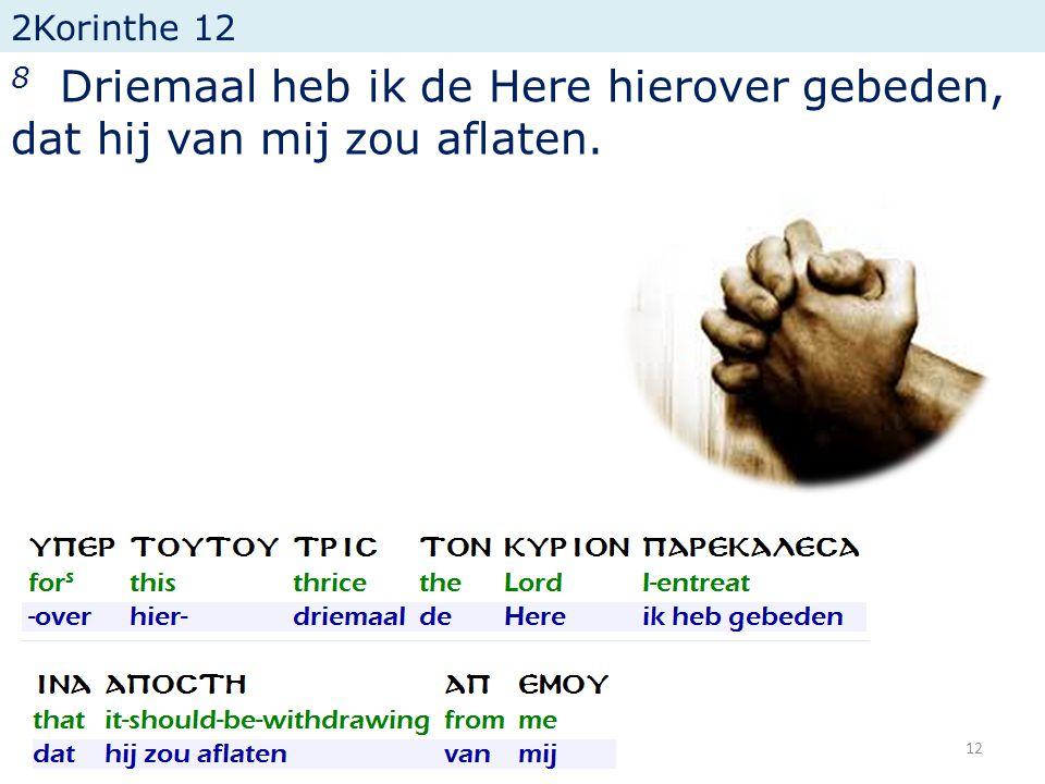 2Korinthe 12 8 Driemaal heb ik de Here hierover gebeden, dat hij van mij zou aflaten. 12