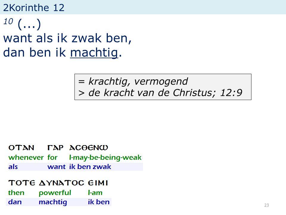 2Korinthe 12 10 (...) want als ik zwak ben, dan ben ik machtig. 23 = krachtig, vermogend > de kracht van de Christus; 12:9