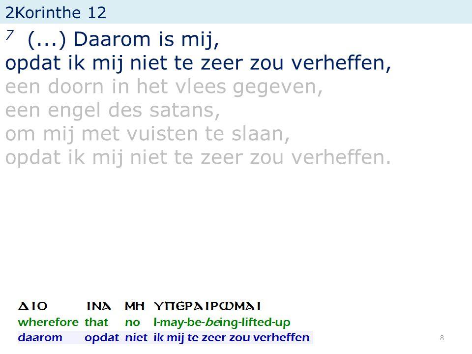 2Korinthe 12 7 (...) Daarom is mij, opdat ik mij niet te zeer zou verheffen, een doorn in het vlees gegeven, een engel des satans, om mij met vuisten