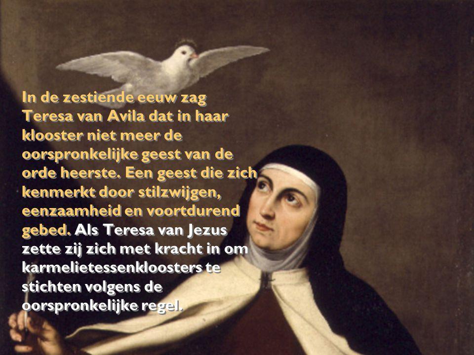 In de zestiende eeuw zag Teresa van Avila dat in haar klooster niet meer de oorspronkelijke geest van de orde heerste. Een geest die zich kenmerkt doo