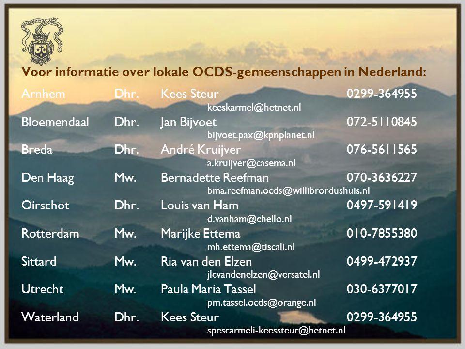 Voor informatie over lokale OCDS-gemeenschappen in Nederland: Arnhem Dhr. Kees Steur 0299-364955 keeskarmel@hetnet.nl Bloemendaal Dhr. Jan Bijvoet 072