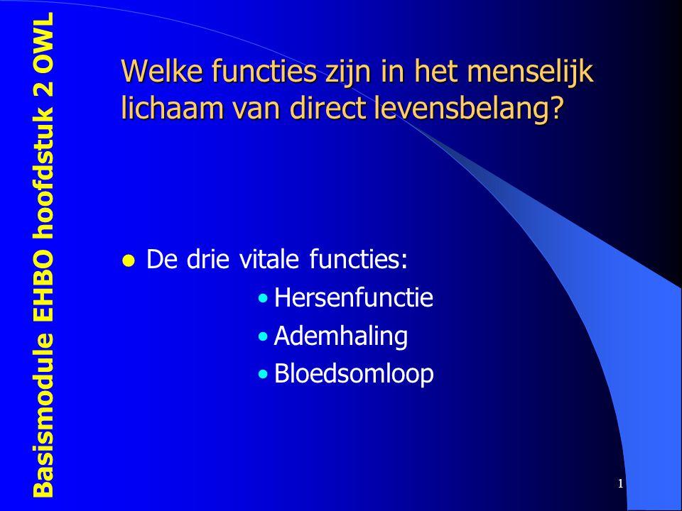Basismodule EHBO hoofdstuk 2 OWL 1 Welke functies zijn in het menselijk lichaam van direct levensbelang?  De drie vitale functies: •Hersenfunctie •Ad