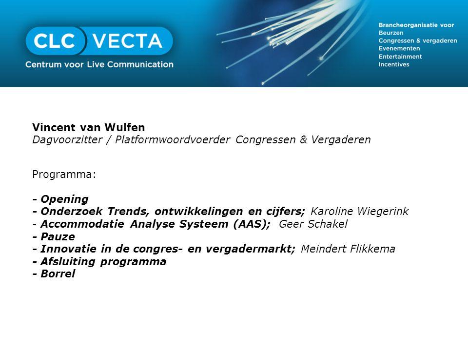 Vincent van Wulfen Dagvoorzitter / Platformwoordvoerder Congressen & Vergaderen Programma: - Opening - Onderzoek Trends, ontwikkelingen en cijfers; Ka
