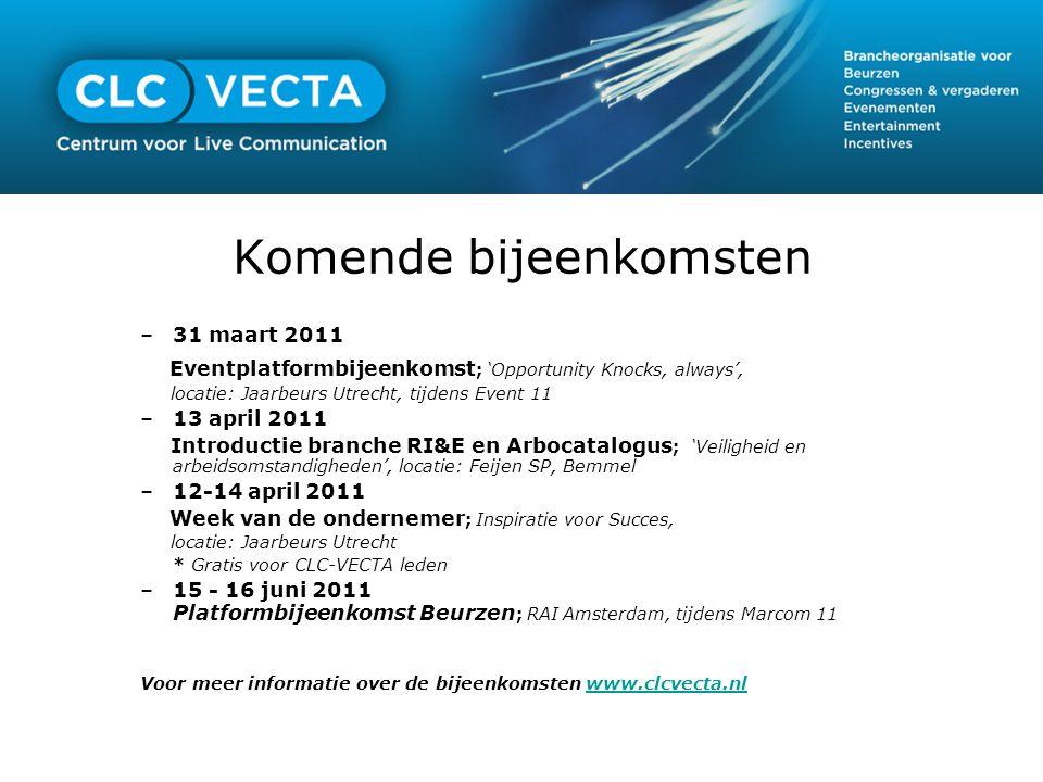 Komende bijeenkomsten –31 maart 2011 Eventplatformbijeenkomst ; 'Opportunity Knocks, always', locatie: Jaarbeurs Utrecht, tijdens Event 11 –13 april 2