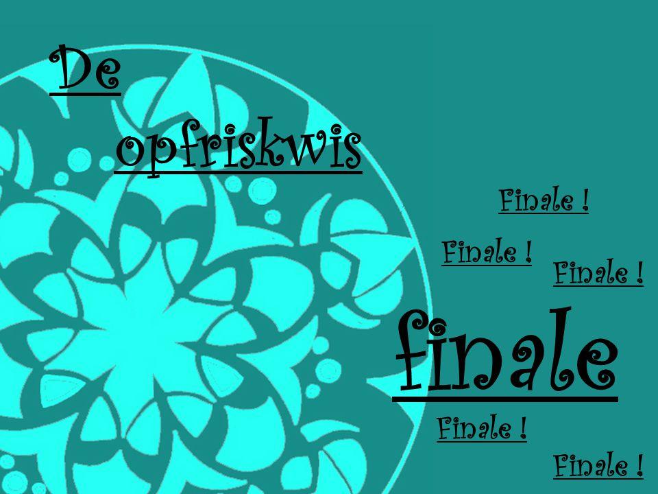 De opfriskwis finale Finale !