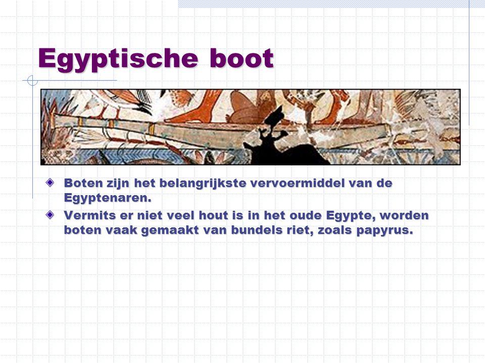 Egyptische boot Boten zijn het belangrijkste vervoermiddel van de Egyptenaren. Vermits er niet veel hout is in het oude Egypte, worden boten vaak gema