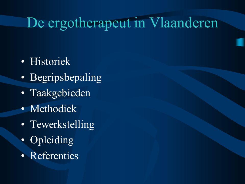 •Historiek •Begripsbepaling •Taakgebieden •Methodiek •Tewerkstelling •Opleiding •Referenties De ergotherapeut in Vlaanderen