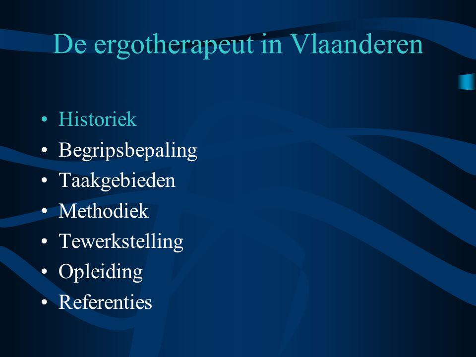 De ergotherapeut in Vlaanderen •Historiek •Begripsbepaling •Taakgebieden •Methodiek •Tewerkstelling •Opleiding •Referenties
