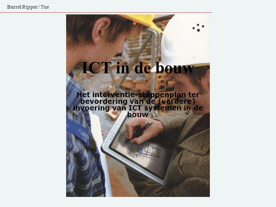 ICT in de bouw Het interventie-stappenplan ter bevordering van de (verdere) invoering van ICT systemen in de bouw Barrel Ripper / Tue