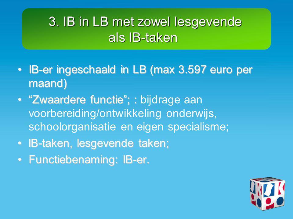 """3. IB in LB met zowel lesgevende als IB-taken •IB-er ingeschaald in LB (max 3.597 euro per maand) •""""Zwaardere functie""""; : •""""Zwaardere functie""""; : bijd"""
