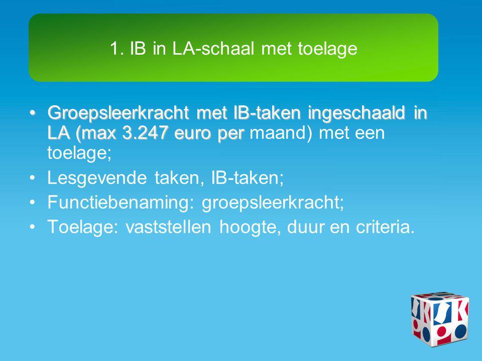 1. IB in LA-schaal met toelage •Groepsleerkracht met IB-taken ingeschaald in LA (max 3.247 euro per •Groepsleerkracht met IB-taken ingeschaald in LA (