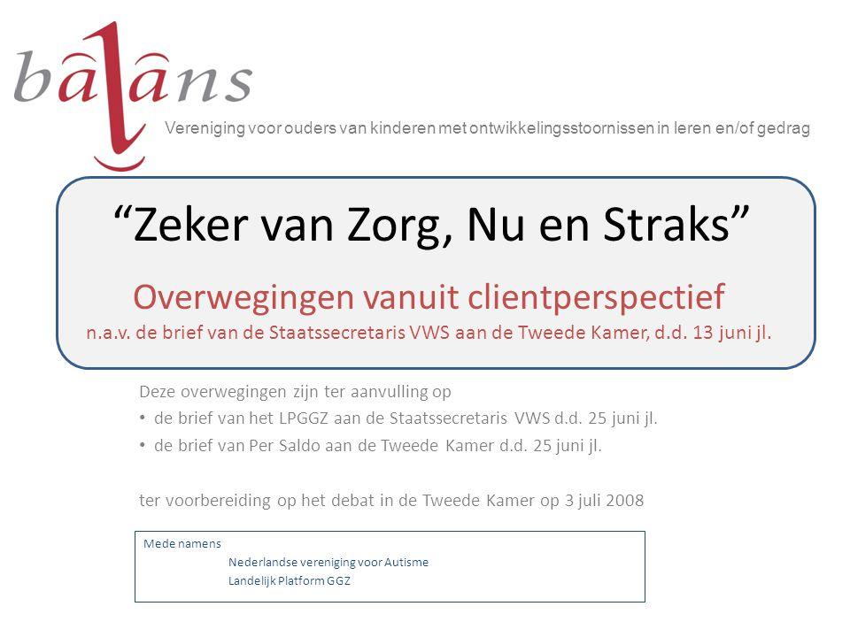 """""""Zeker van Zorg, Nu en Straks"""" Overwegingen vanuit clientperspectief n.a.v. de brief van de Staatssecretaris VWS aan de Tweede Kamer, d.d. 13 juni jl."""