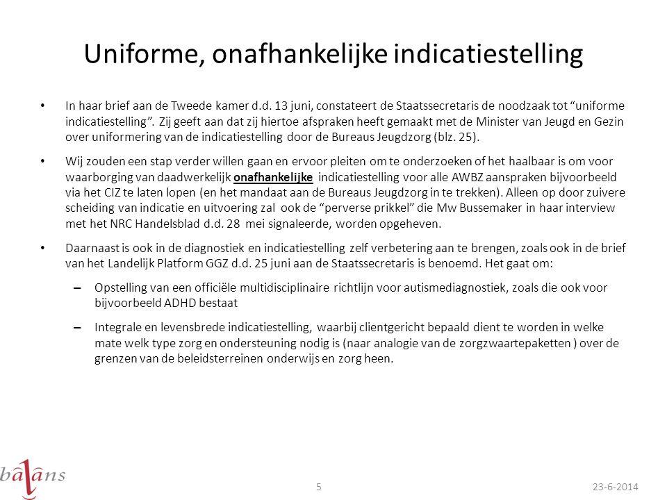 """Uniforme, onafhankelijke indicatiestelling • In haar brief aan de Tweede kamer d.d. 13 juni, constateert de Staatssecretaris de noodzaak tot """"uniforme"""