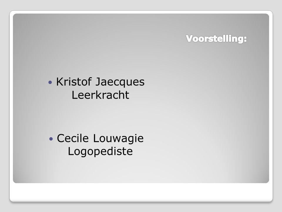  Kristof Jaecques Leerkracht  Cecile Louwagie Logopediste