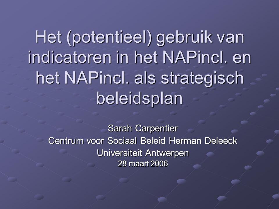 Het (potentieel) gebruik van indicatoren in het NAPincl. en het NAPincl. als strategisch beleidsplan Sarah Carpentier Centrum voor Sociaal Beleid Herm