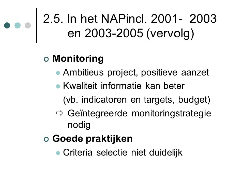 2.5. In het NAPincl. 2001-2003 en 2003-2005 (vervolg) Monitoring  Ambitieus project, positieve aanzet  Kwaliteit informatie kan beter (vb. indicator