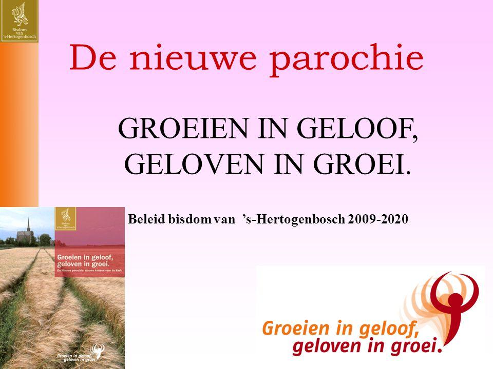 De nieuwe parochie GROEIEN IN GELOOF, GELOVEN IN GROEI. Beleid bisdom van 's-Hertogenbosch 2009-2020