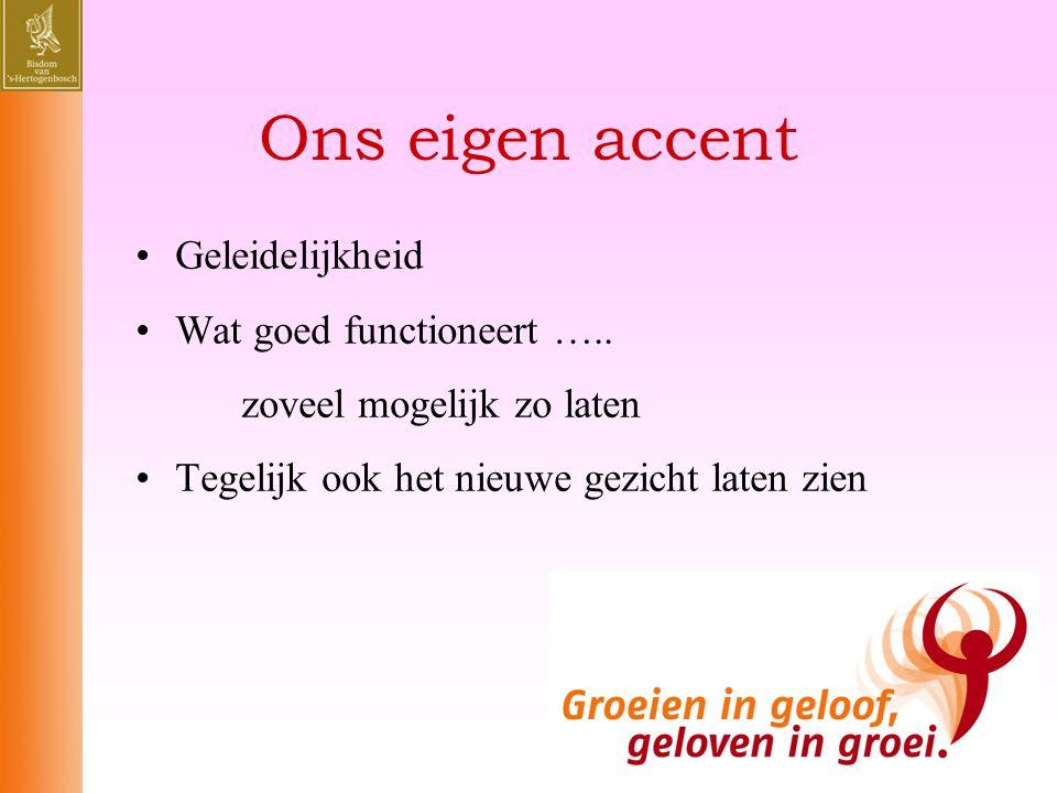 Ons eigen accent •Geleidelijkheid •Wat goed functioneert ….. zoveel mogelijk zo laten •Tegelijk ook het nieuwe gezicht laten zien