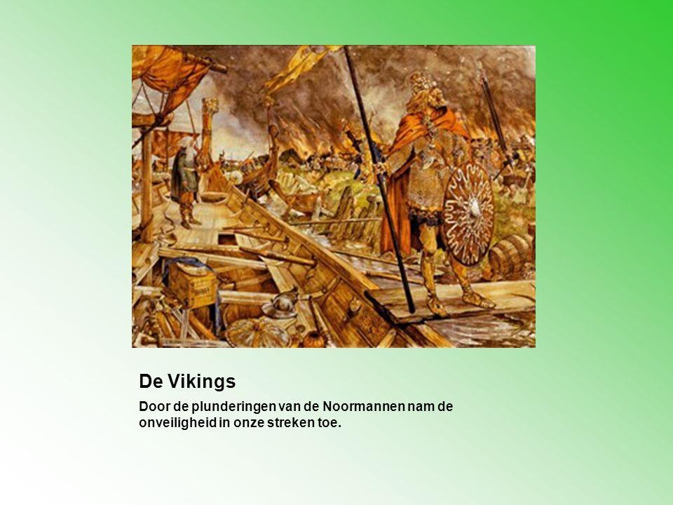 De Vikings Door de plunderingen van de Noormannen nam de onveiligheid in onze streken toe.