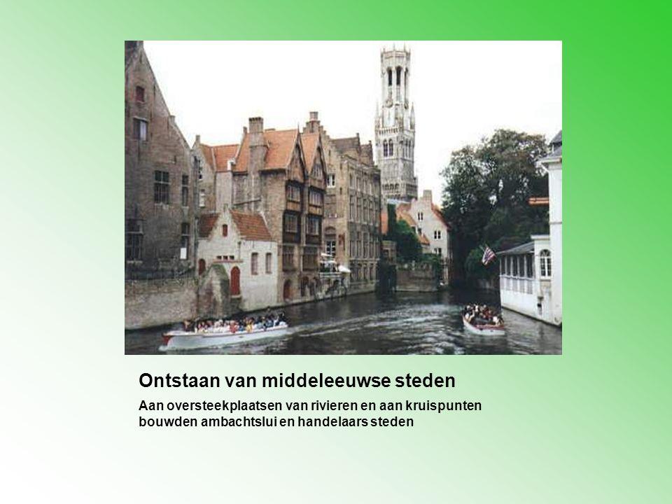 Ontstaan van middeleeuwse steden Aan oversteekplaatsen van rivieren en aan kruispunten bouwden ambachtslui en handelaars steden