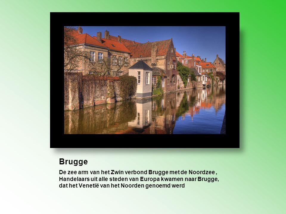 Brugge De zee arm van het Zwin verbond Brugge met de Noordzee, Handelaars uit alle steden van Europa kwamen naar Brugge, dat het Venetië van het Noord