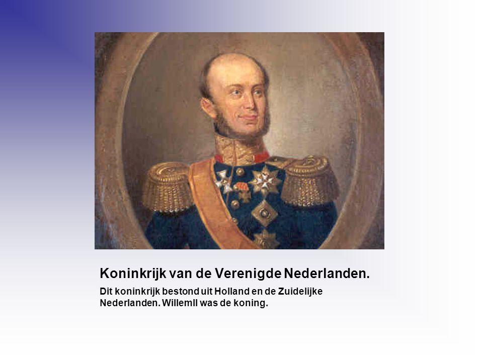 Koninkrijk van de Verenigde Nederlanden. Dit koninkrijk bestond uit Holland en de Zuidelijke Nederlanden. WillemII was de koning.