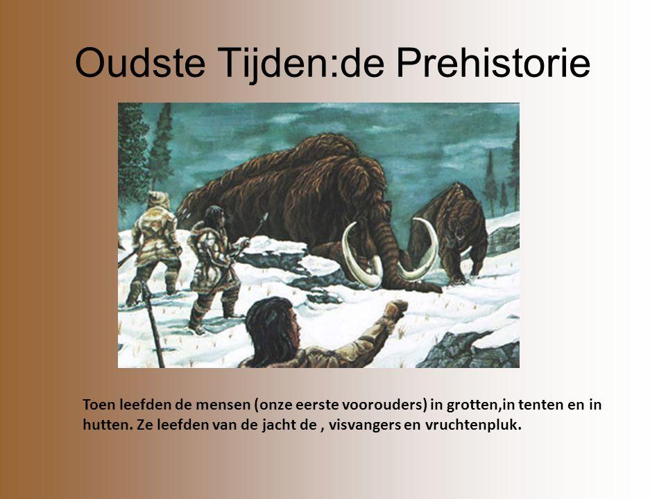 Oudste Tijden:de Prehistorie Toen leefden de mensen (onze eerste voorouders) in grotten,in tenten en in hutten. Ze leefden van de jacht de, visvangers