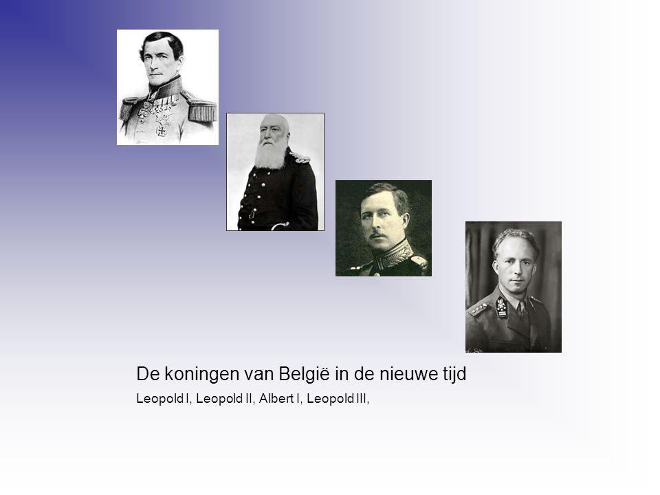 De koningen van België in de nieuwe tijd Leopold I, Leopold II, Albert I, Leopold III,