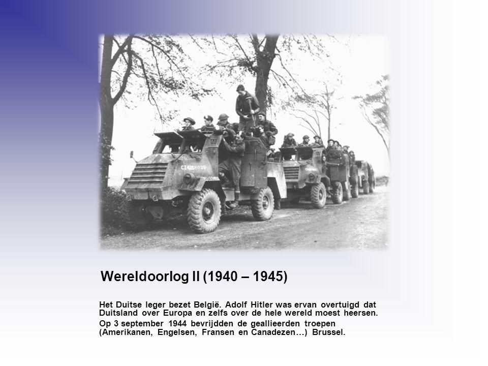Wereldoorlog II (1940 – 1945) Het Duitse leger bezet België. Adolf Hitler was ervan overtuigd dat Duitsland over Europa en zelfs over de hele wereld m