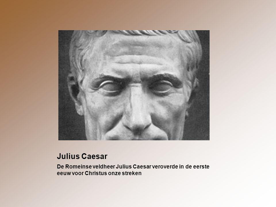 Julius Caesar De Romeinse veldheer Julius Caesar veroverde in de eerste eeuw voor Christus onze streken