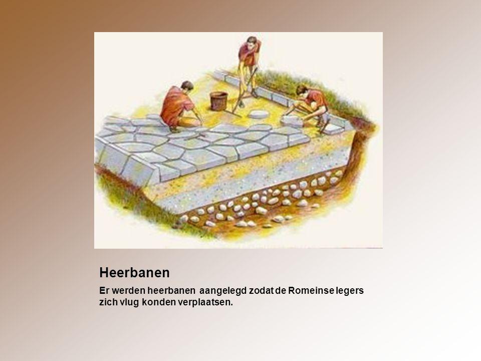 Heerbanen Er werden heerbanen aangelegd zodat de Romeinse legers zich vlug konden verplaatsen.