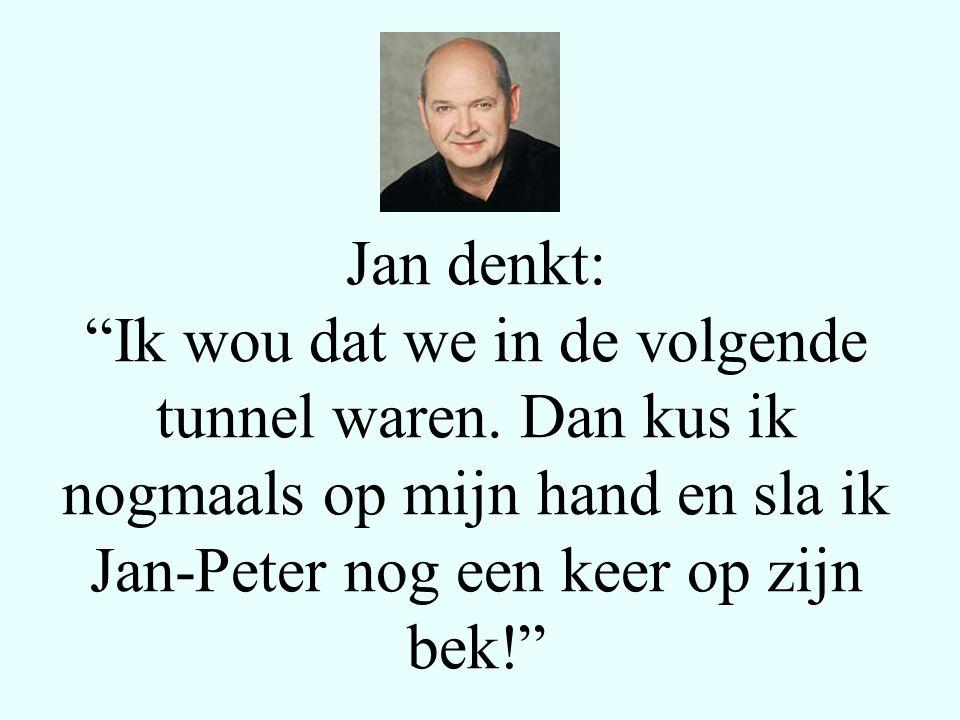 """Jan denkt: """"Ik wou dat we in de volgende tunnel waren. Dan kus ik nogmaals op mijn hand en sla ik Jan-Peter nog een keer op zijn bek!"""""""