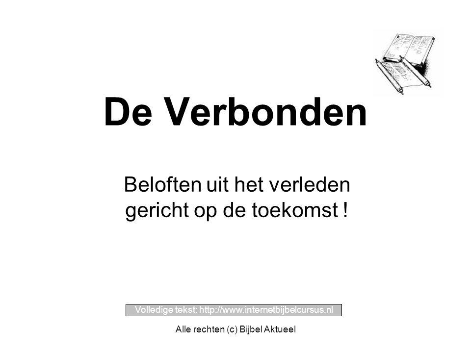 Alle rechten (c) Bijbel Aktueel De Verbonden Beloften uit het verleden gericht op de toekomst ! Volledige tekst: http://www.internetbijbelcursus.nl