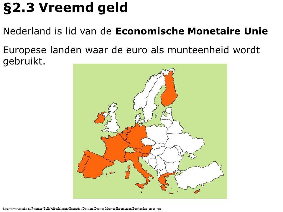 Nederland is lid van de Economische Monetaire Unie Europese landen waar de euro als munteenheid wordt gebruikt. §2.3 Vreemd geld http://www.minfin.nl/