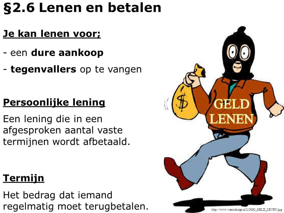 Je kan lenen voor; - een dure aankoop - tegenvallers op te vangen §2.6 Lenen en betalen http://www.veersdesign.nl/LOGO_GELD_LENEN.jpg Persoonlijke len
