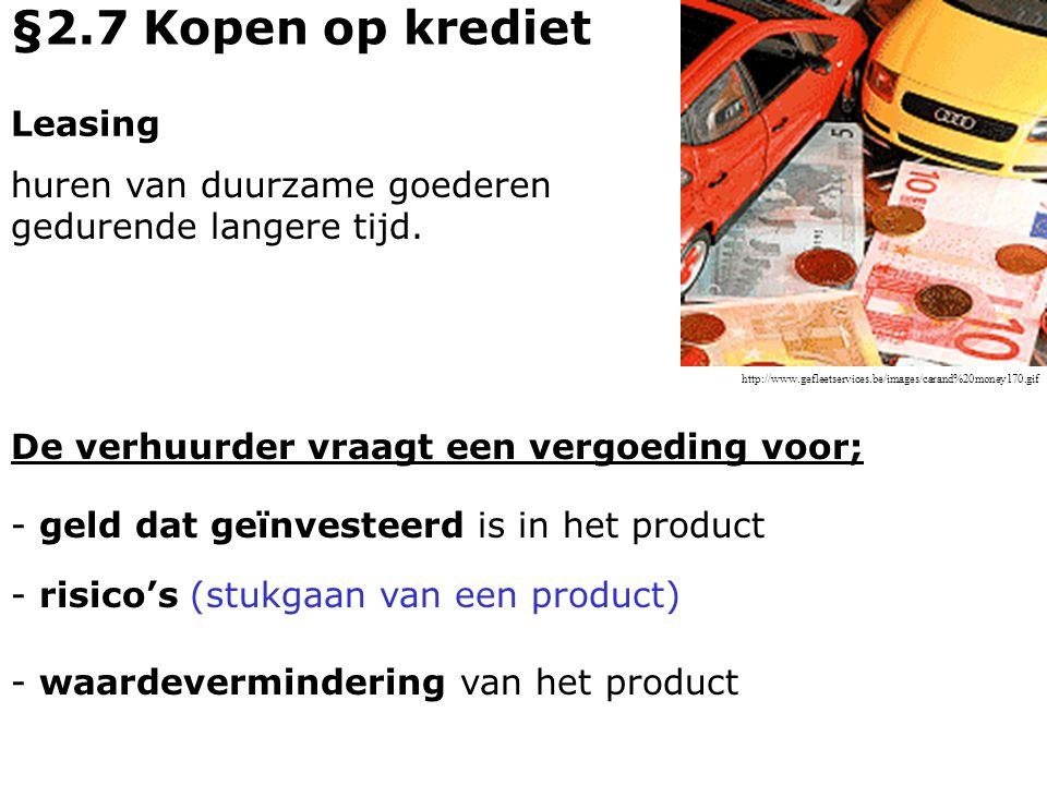 Leasing De verhuurder vraagt een vergoeding voor; - geld dat geïnvesteerd is in het product §2.7 Kopen op krediet - risico's (stukgaan van een product