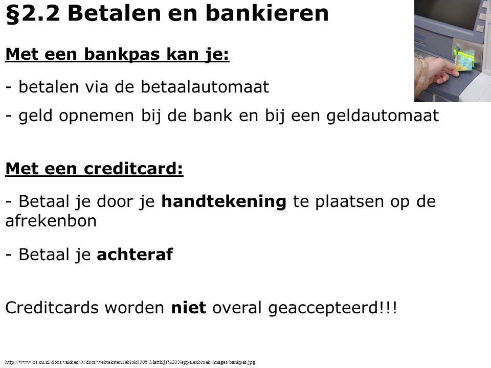 Bij online bankieren: - opdrachten geven voor het overschrijven van geld - opgeven wanneer er betaald moet worden §2.2 Betalen en bankieren - op elk moment het saldo van de bankrekening opvragen http://cmp.roularta.be/cmdata/Images/site72/nieuws/moneytalk/technologie/e_banking_cm300.jpg