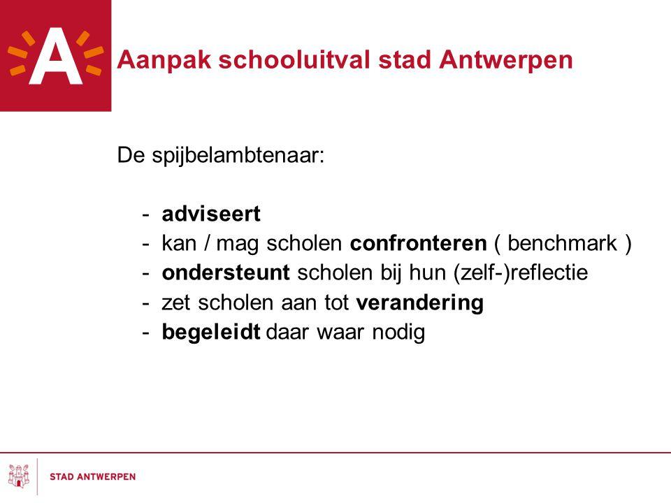 Aanpak schooluitval stad Antwerpen De spijbelambtenaar: - adviseert - kan / mag scholen confronteren ( benchmark ) - ondersteunt scholen bij hun (zelf-)reflectie - zet scholen aan tot verandering - begeleidt daar waar nodig