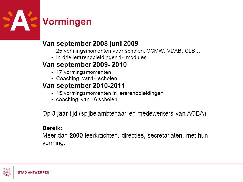 Vormingen Van september 2008 juni 2009 - 25 vormingsmomenten voor scholen, OCMW, VDAB, CLB… - In drie lerarenopleidingen 14 modules Van september 2009