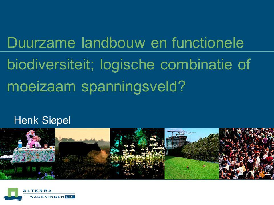 Duurzame landbouw en functionele biodiversiteit; logische combinatie of moeizaam spanningsveld? Henk Siepel