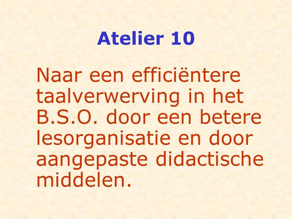 Atelier 10 Naar een efficiëntere taalverwerving in het B.S.O. door een betere lesorganisatie en door aangepaste didactische middelen.