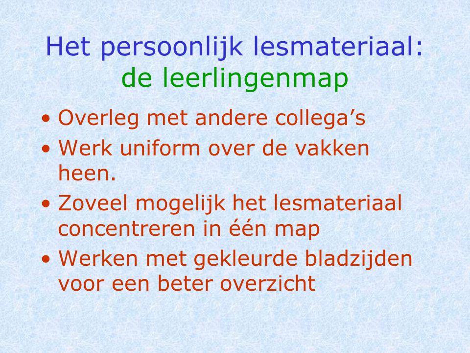 Het persoonlijk lesmateriaal: de leerlingenmap •Overleg met andere collega's •Werk uniform over de vakken heen. •Zoveel mogelijk het lesmateriaal conc