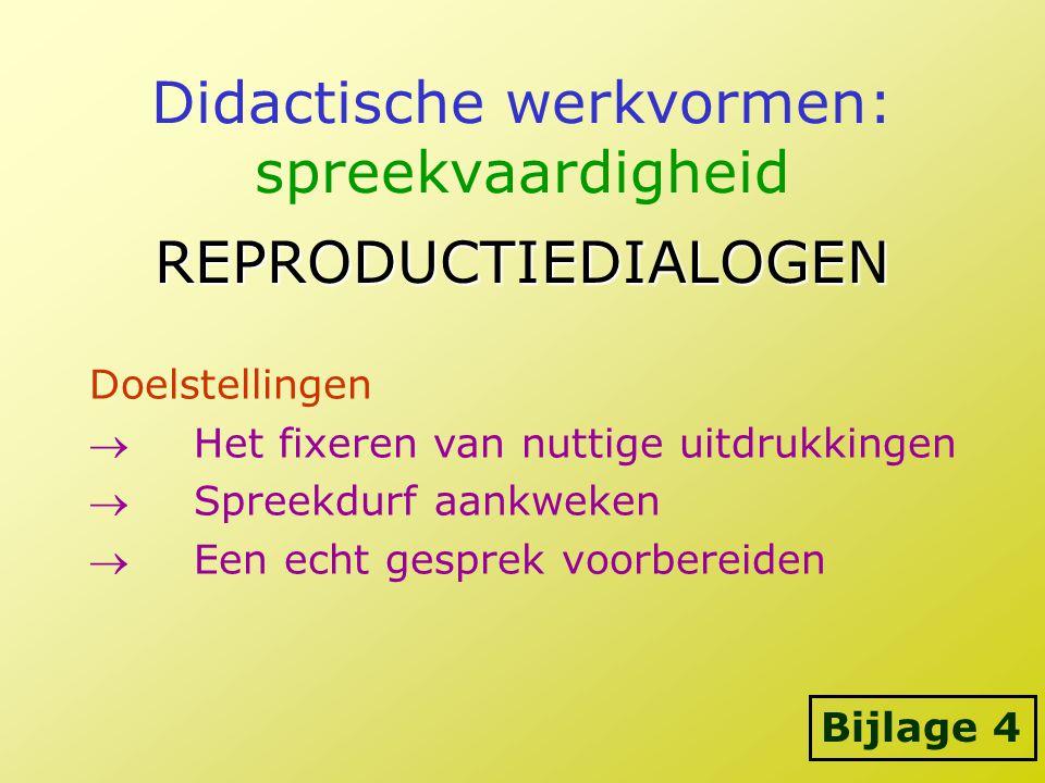 Didactische werkvormen: spreekvaardigheid REPRODUCTIEDIALOGEN Doelstellingen Het fixeren van nuttige uitdrukkingen Spreekdurf aankweken Een echt ge