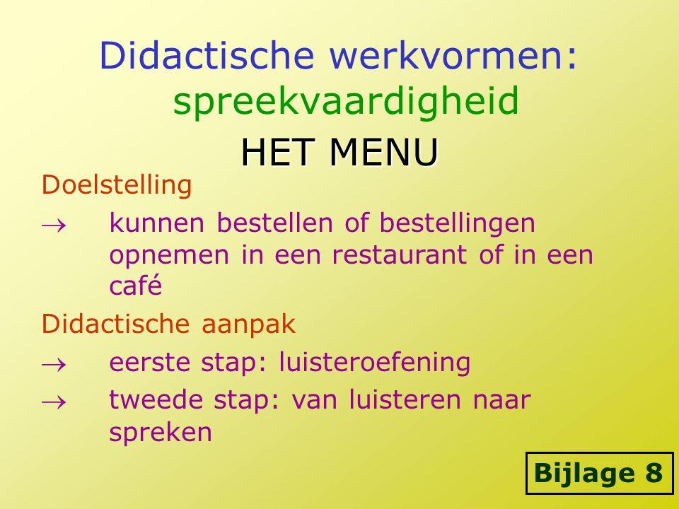 Didactische werkvormen: spreekvaardigheid HET MENU Doelstelling kunnen bestellen of bestellingen opnemen in een restaurant of in een café Didactische