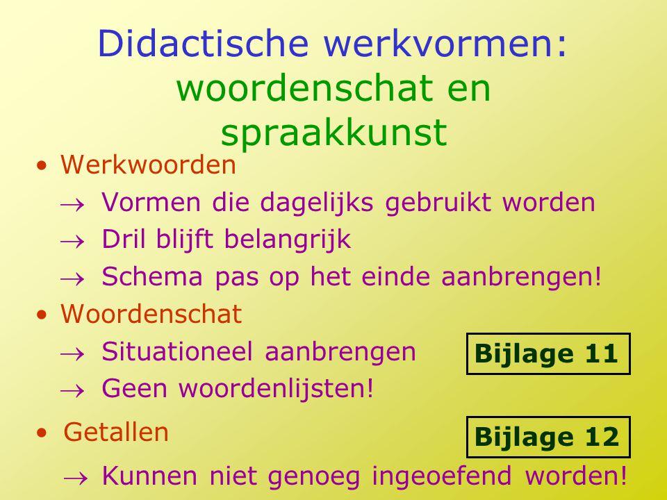 Didactische werkvormen: woordenschat en spraakkunst •Werkwoorden Vormen die dagelijks gebruikt worden Dril blijft belangrijk Schema pas op het eind