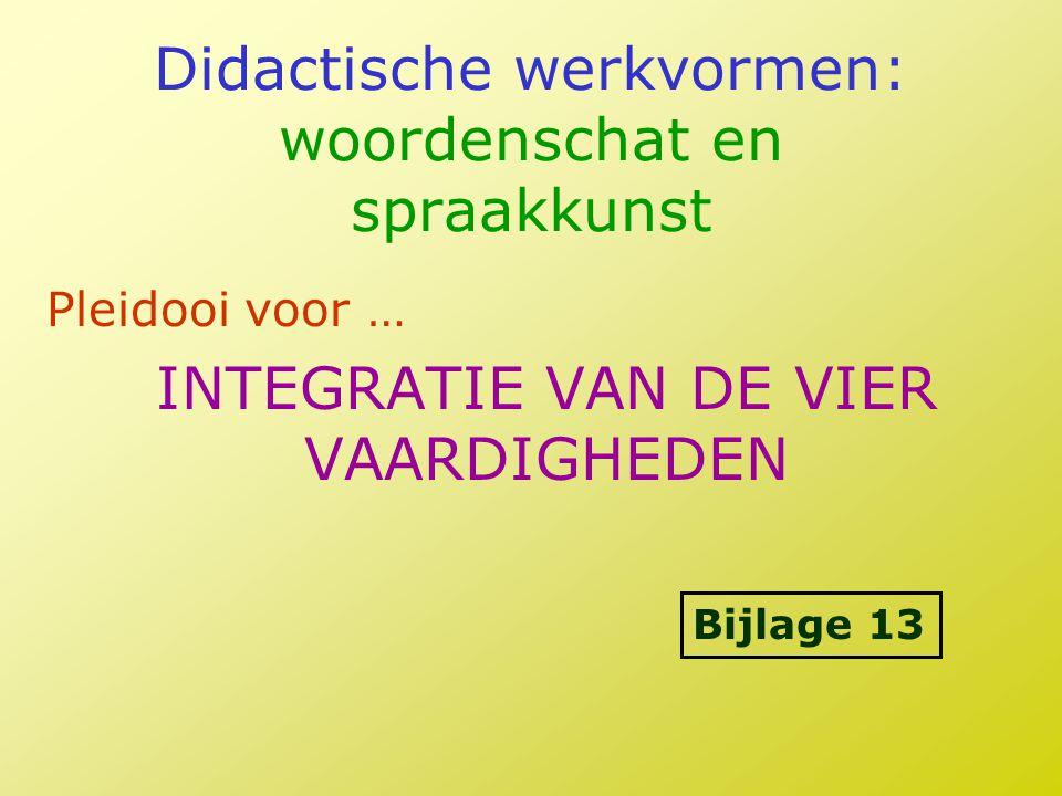 Didactische werkvormen: woordenschat en spraakkunst Pleidooi voor … INTEGRATIE VAN DE VIER VAARDIGHEDEN Bijlage 13