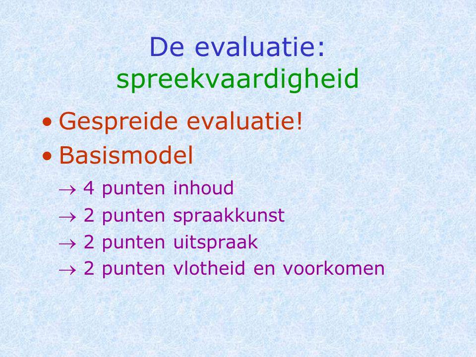 De evaluatie: spreekvaardigheid •Gespreide evaluatie! •Basismodel  4 punten inhoud  2 punten spraakkunst  2 punten uitspraak  2 punten vlotheid en