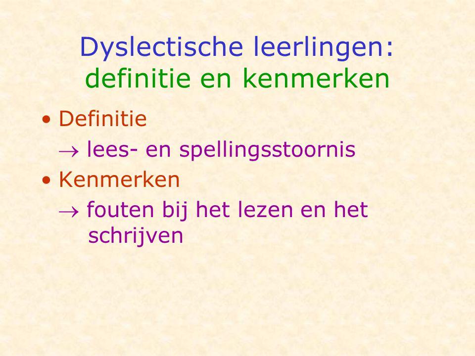 Dyslectische leerlingen: definitie en kenmerken •Definitie  lees- en spellingsstoornis •Kenmerken  fouten bij het lezen en het schrijven